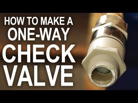 How to make a one way check valve for cheap do it for Cheapest way to build a house yourself