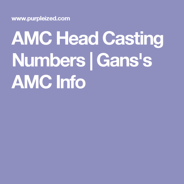 AMC Head Casting Numbers | Gans's AMC Info | Amc engine | It