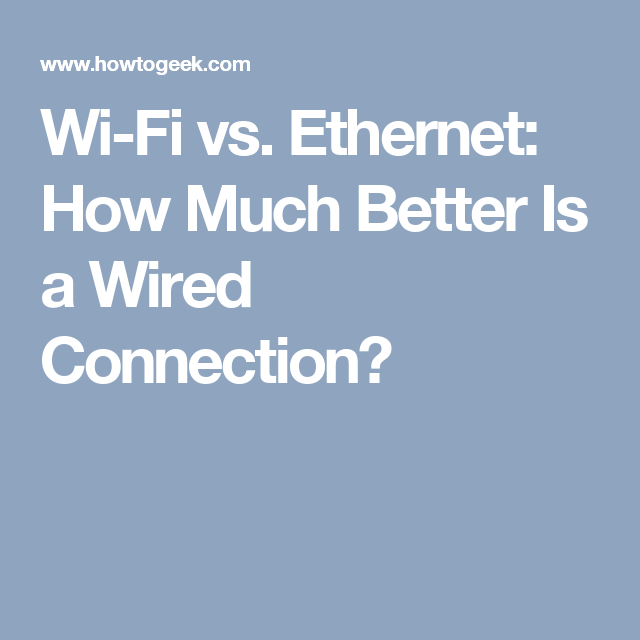 Wi-Fi vs. Ethernet: How Much Better Is a Wired Connection ...