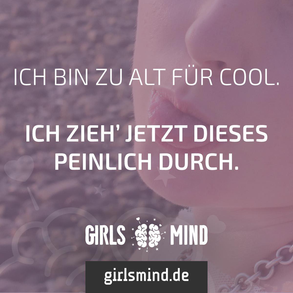 Mehr Sprüche auf: .girlsheart.de #peinlich #cool #alt #verrückt