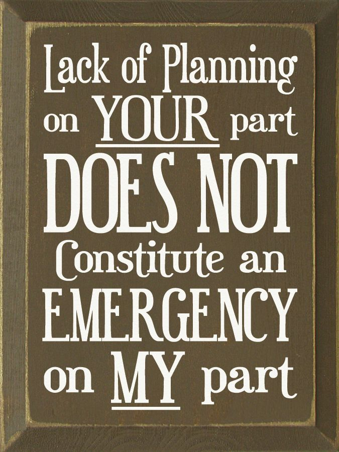 Lack Of Planning On Your Part Does Not Constitute An Wood Sign