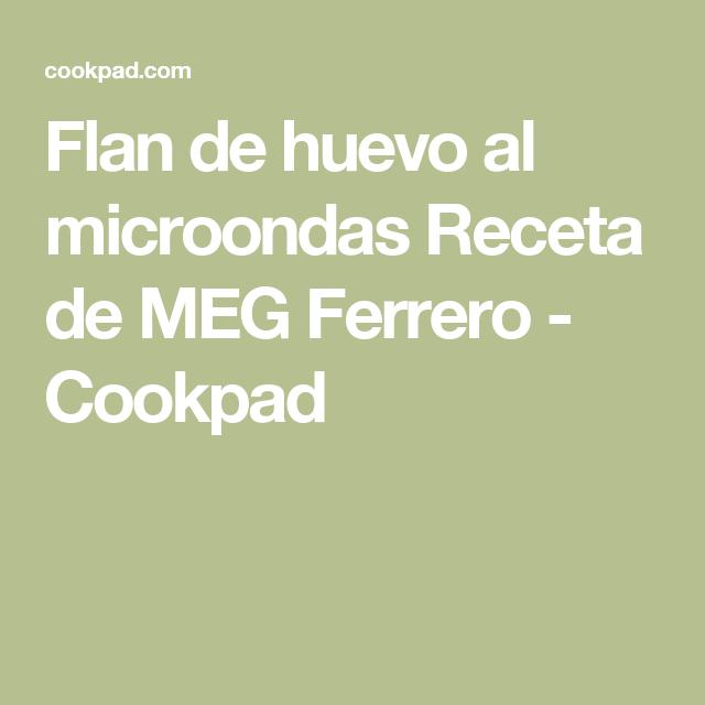 Flan de huevo al microondas Receta de MEG Ferrero - Cookpad