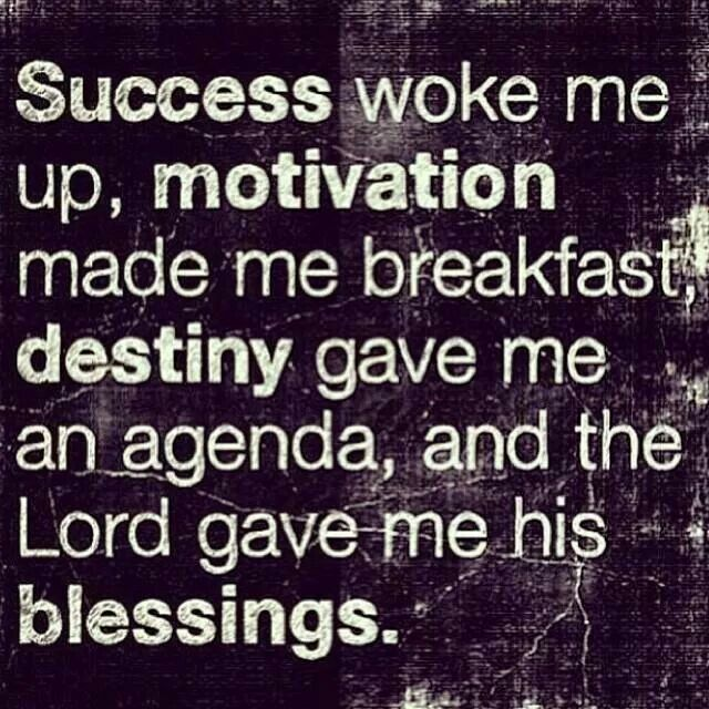 Success, motivation, destiny & blessing