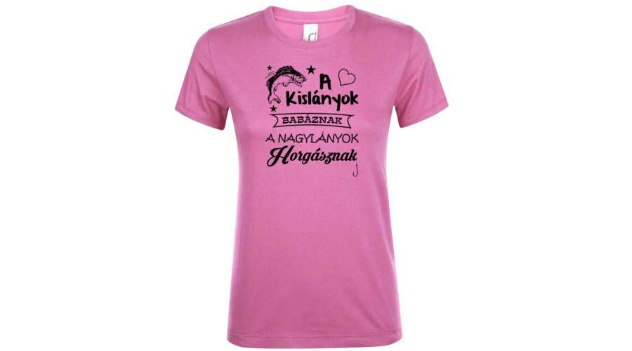 97546293aa A nagylányok horgásznak női horgász póló rózsaszín. A férfiak a nőknél csak  egy dolgot imádnak
