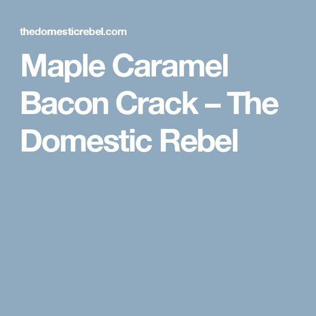 Maple Caramel Bacon Crack – The Domestic Rebel