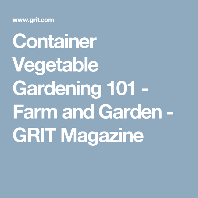 Container Ve able Gardening 101 Farm and Garden GRIT Magazine