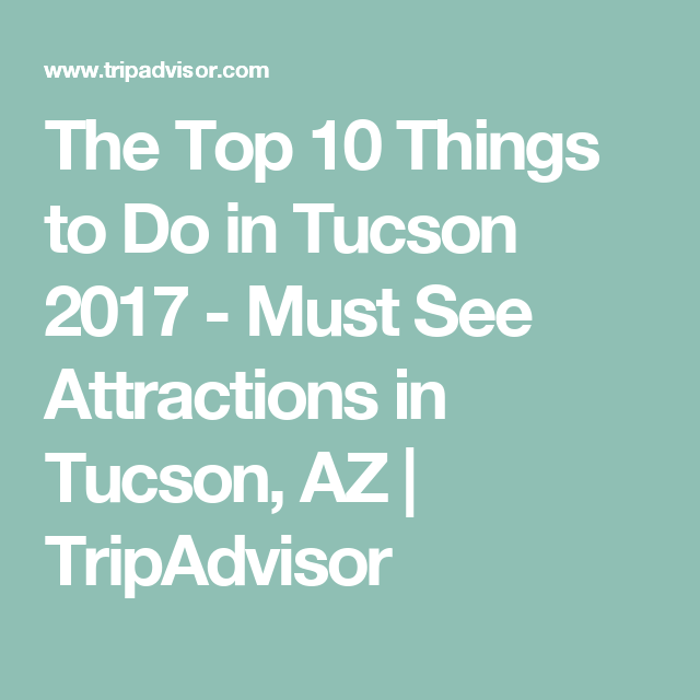 The Top Things To Do In Tucson Must See Attractions In - 10 things to see and do in tucson