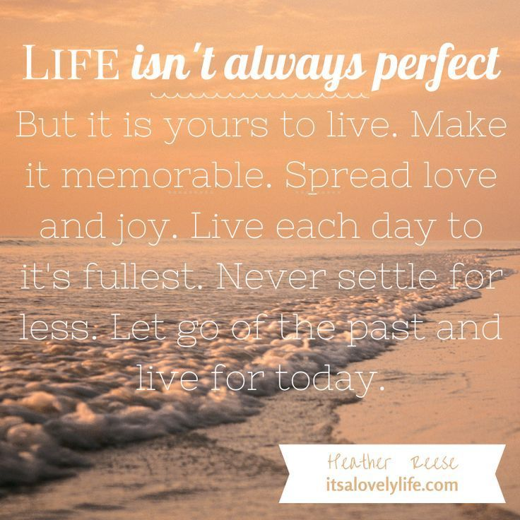 Life Isn T Always Perfect But It Is Yours To Live Positive Quotes For Life How To Memorize Things Life