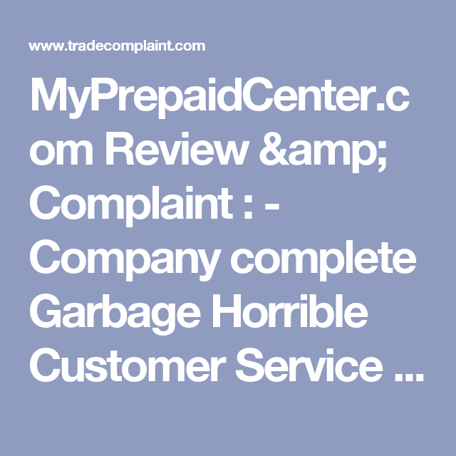 Myprepaidcenter Com Review Complaint Company Complete Garbage