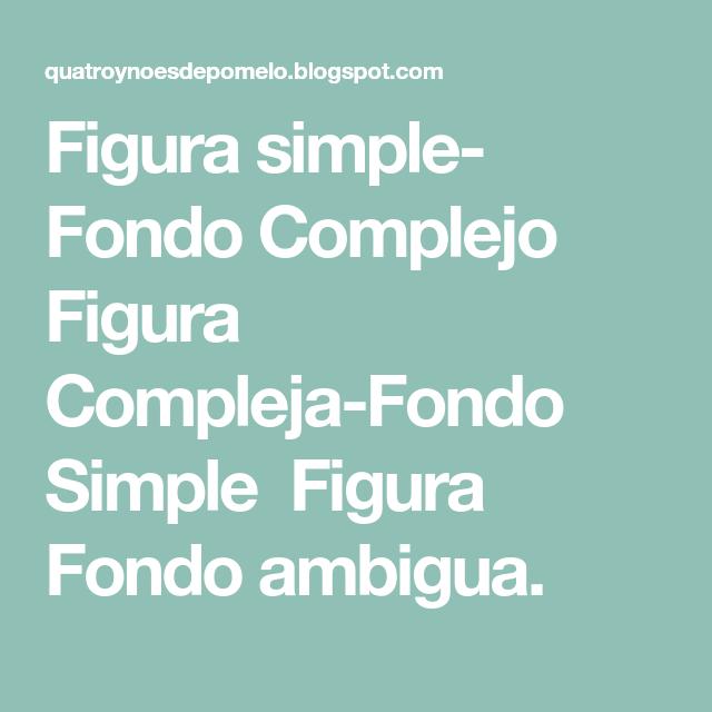 Figura simple- Fondo Complejo Figura Compleja-Fondo Simple Figura ...
