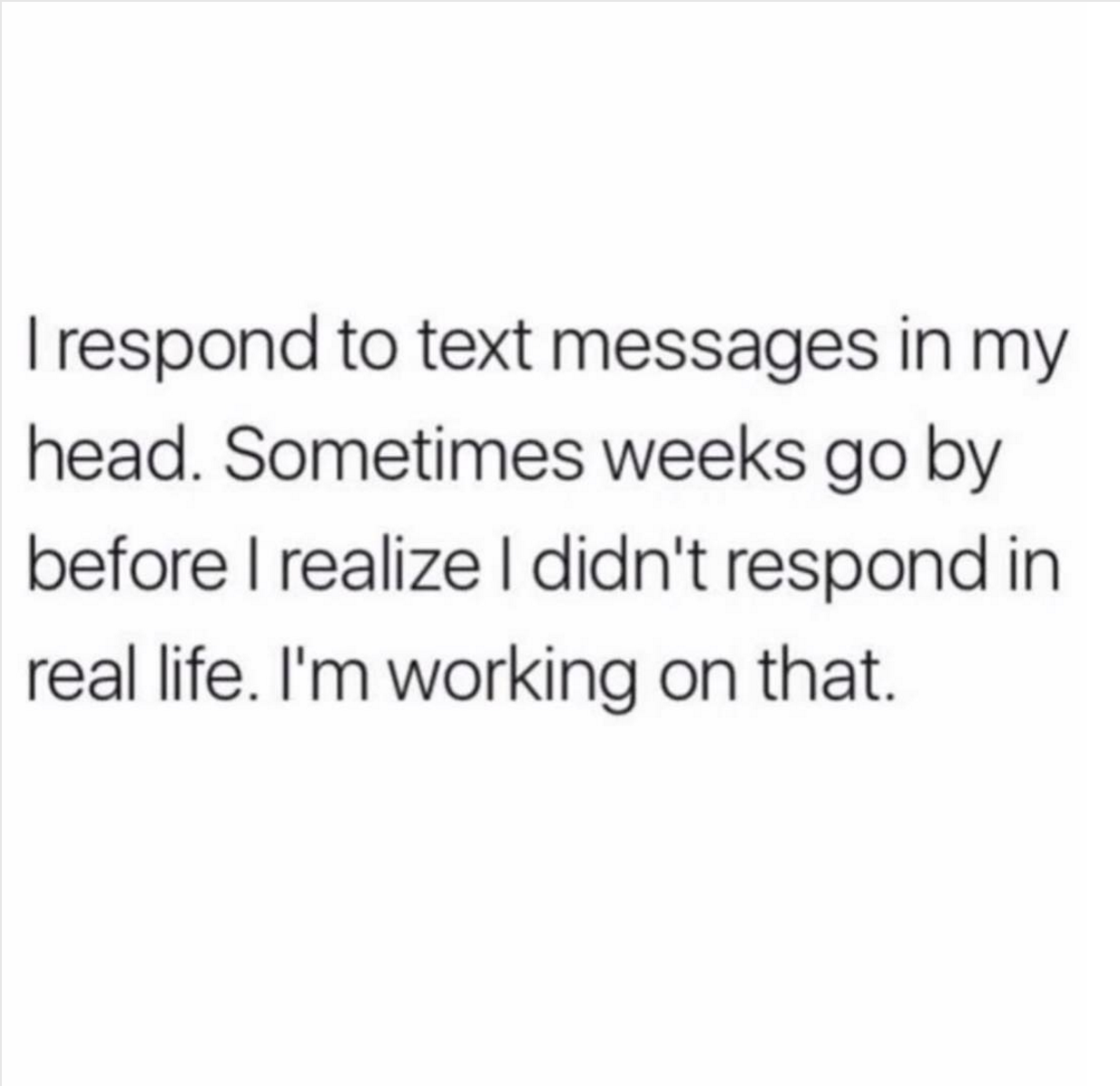Sorry Did You Get My Text No Reply Lol Meme Funny Text Messages Text Messages Text Back Meme
