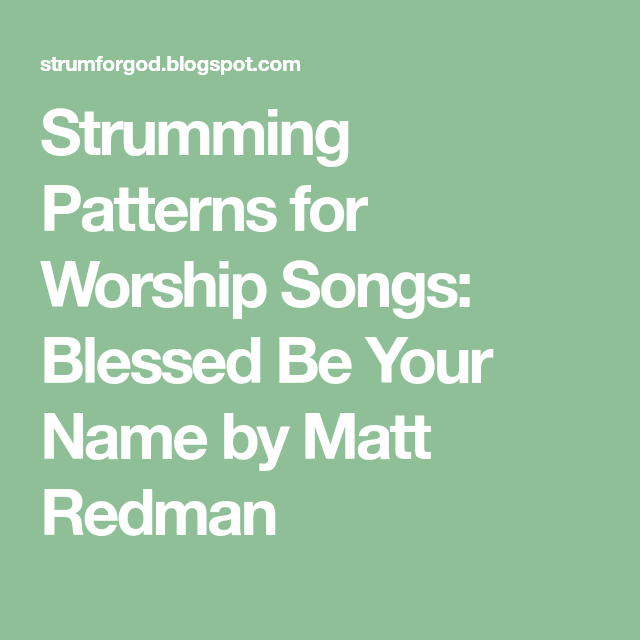Strumming Patterns for Worship Songs: Blessed Be Your Name by Matt ...