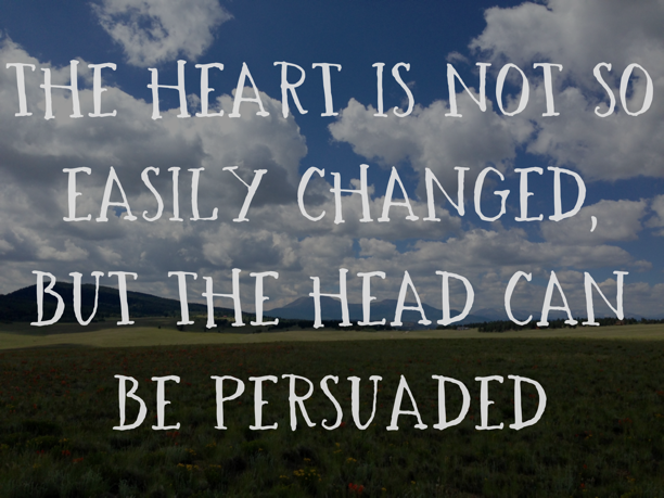 THE HEART IS NOT SO EASILY CHANGED, BUT THE HEAD CAN BE PERSUADED - Frozen