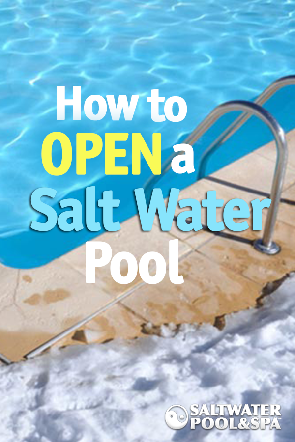 Pool Opening Can Be Really Easy With Our Step By Step Guide A Healthy Pool In The Spring Will Lead To Les Saltwater Pool Salt Pool Salt Water Pool Maintenance