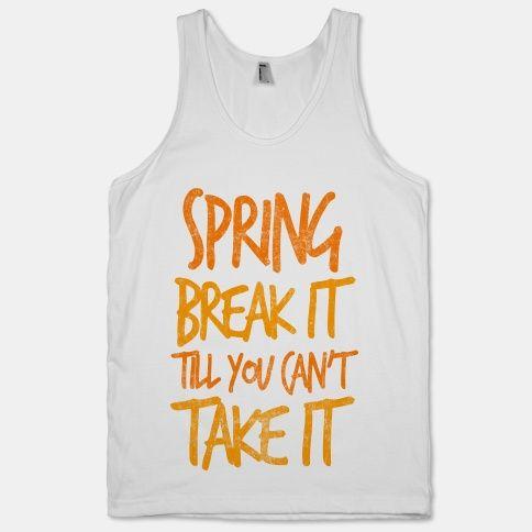 4b1a79a83a158 Spring Break It Till You Can t Take It Tank Top