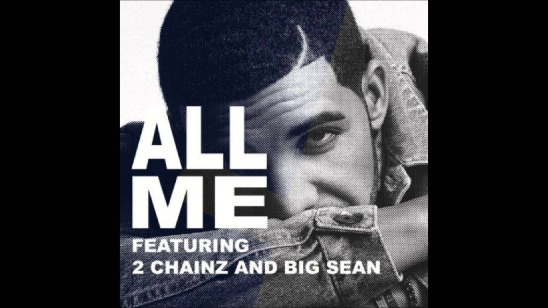 All Me Drake Ft 2 Chainz Big Sean Official Video Music Videos