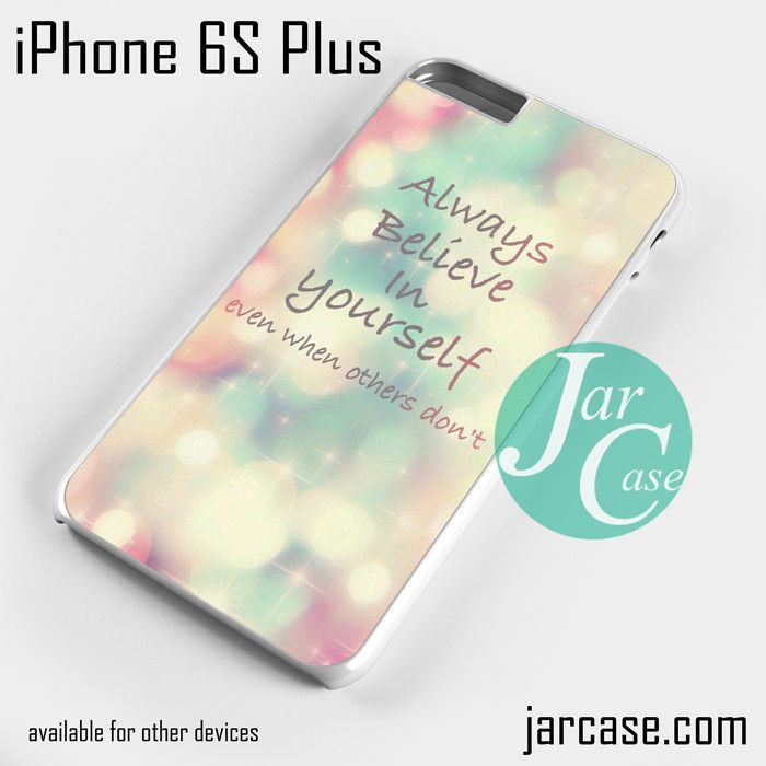 Quotes Believe in yourself Phone case for iPhone 6S Plus and other iPhone devices
