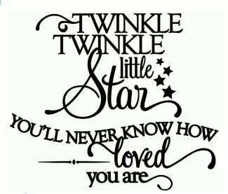 Twinkle twinkle you'll never know how loved you are