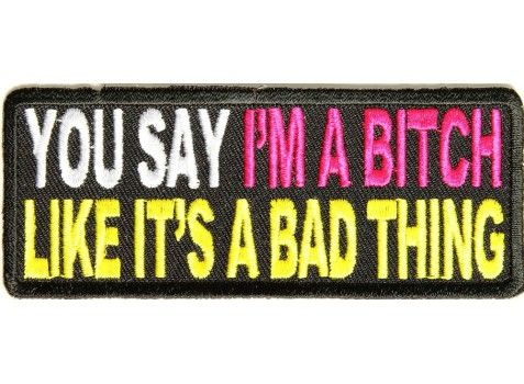 You Say Im A Bitch Like Its A Bad Thing Patch