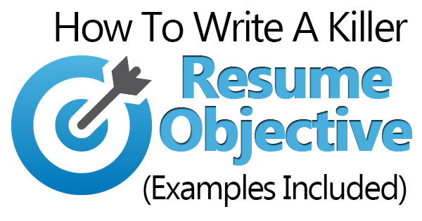 Marvelous How To Write Resume Objectives How To Write A Killer Resume Objective ( Examples Included)