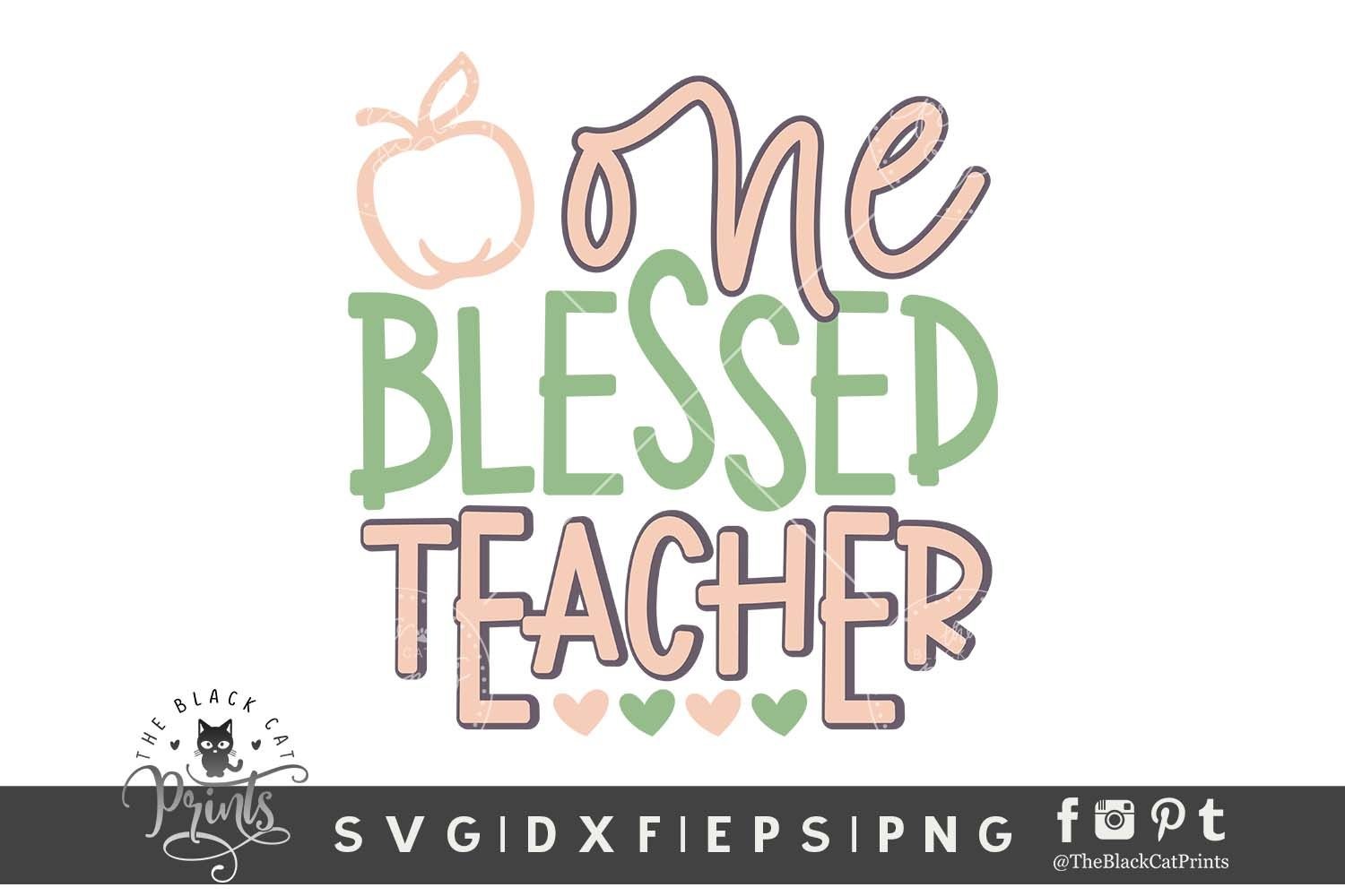 One Blessed Teacher Svg Dxf Eps Png Graphic By Theblackcatprints Creative Fabrica