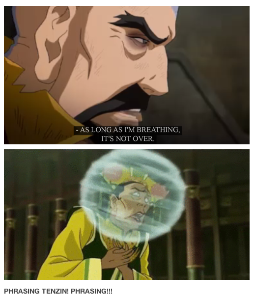 I got really scared as soon as he said that. Don't give him any ideas Tenzin!!