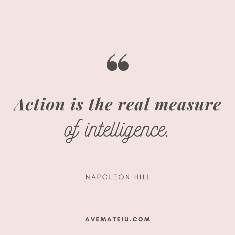 Action Is The Real Measure Of Intelligence Napoleon Hill Quote 331 Action Quotes Napoleon Hill Quotes Business Woman Quotes