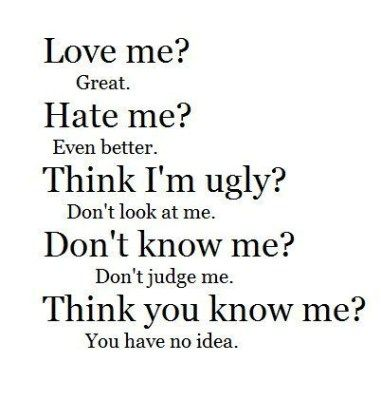 Love Me Or Hate Me I Could Care Less.