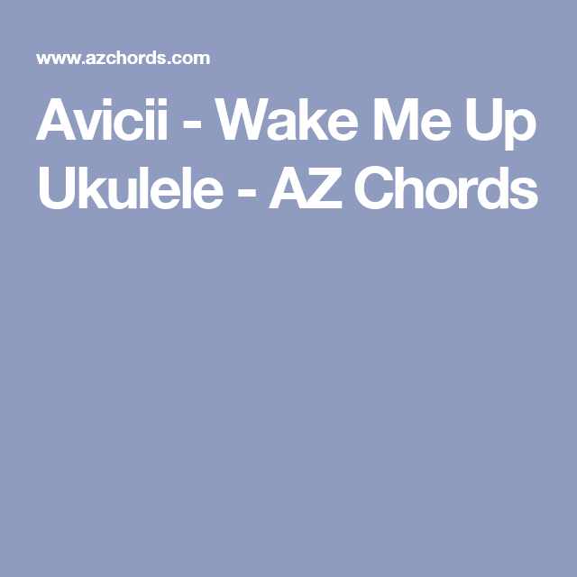 Avicii - Wake Me Up Ukulele - AZ Chords | Ukulele | Pinterest ...