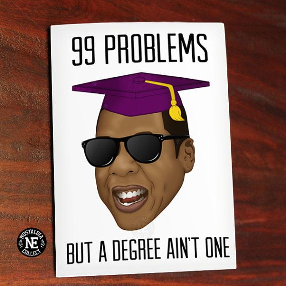 99 Problems But A Degree Aint One Funny Graduation Card Hip Hop Graduation Funny Graduation Cards Graduation Funny Graduation Cards