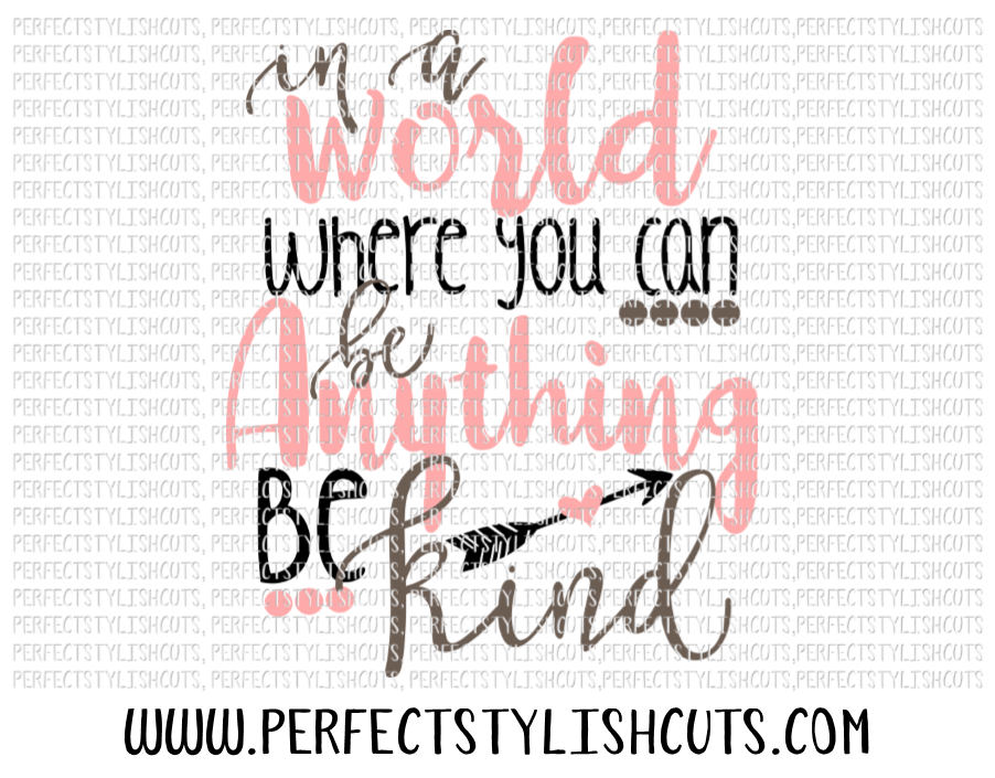 In A World Where You Can Be Anything, Be Kind SVG, DXF