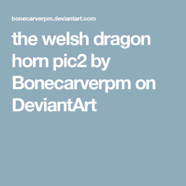 the welsh dragon horn pic2 by Bonecarverpm on DeviantArt