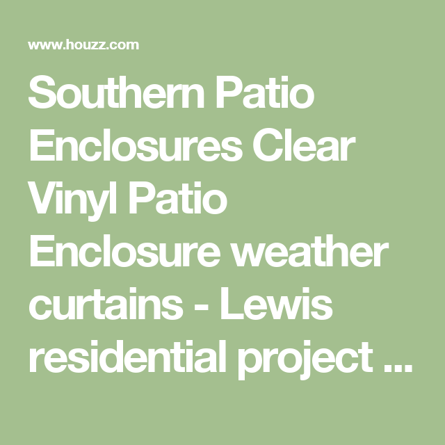 Southern Patio Enclosures Clear Vinyl Patio Enclosure Weather Curtains    Lewis Residential Project   Greenhouses |