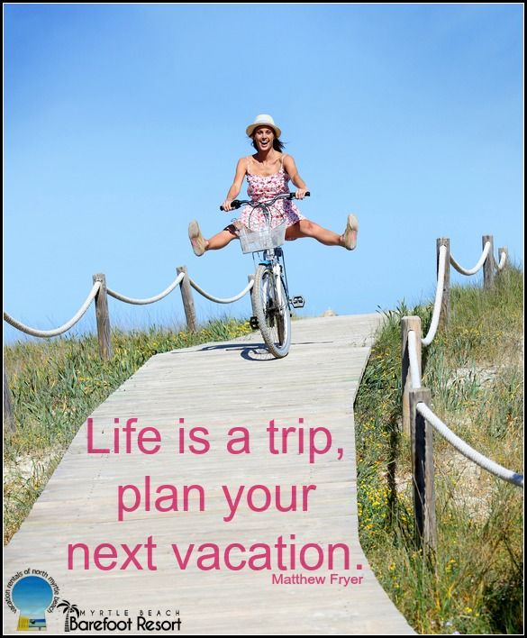 Where Will Life Bring You We Can Help You Plan Your Summer Vac Myrtle Beach Vacation Rentals North Myrtle Beach Vacation Rentals North Myrtle Beach Vacation
