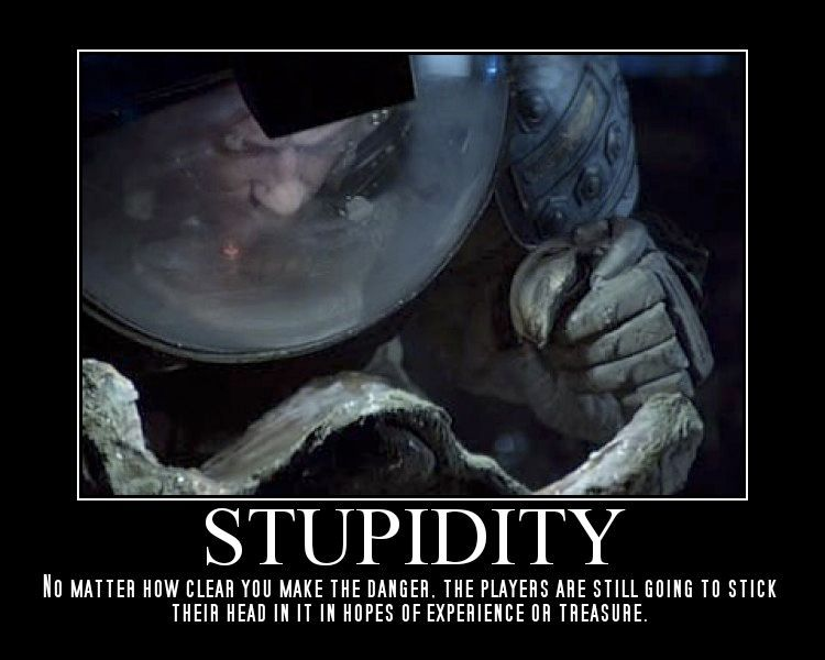Lol! No matter how logical you are or how much you warn them, there's always that one gamer... Yeah, you know who you are.