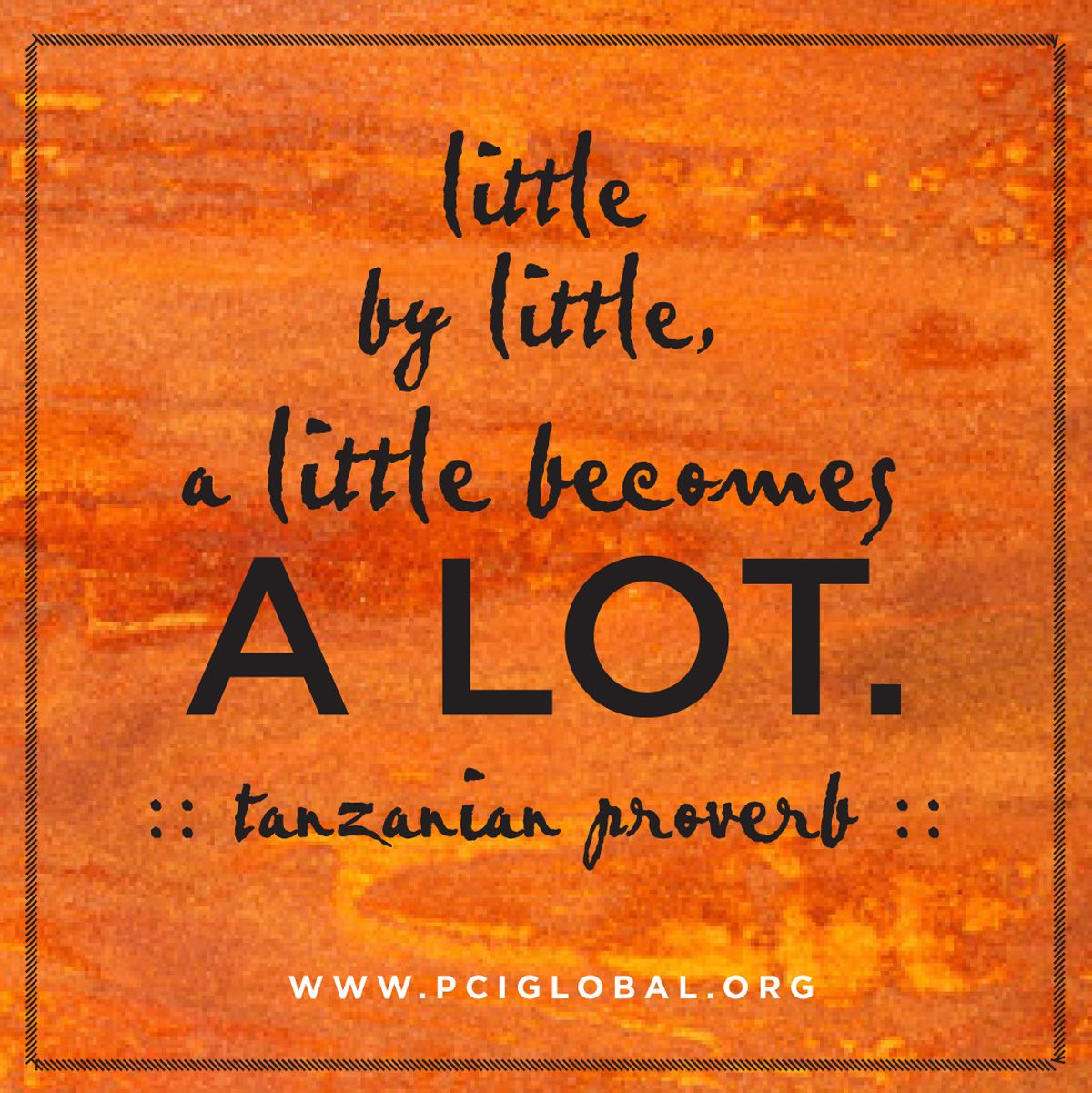 Little By Little A Little Becomes A Lot Tanzanian Proverb