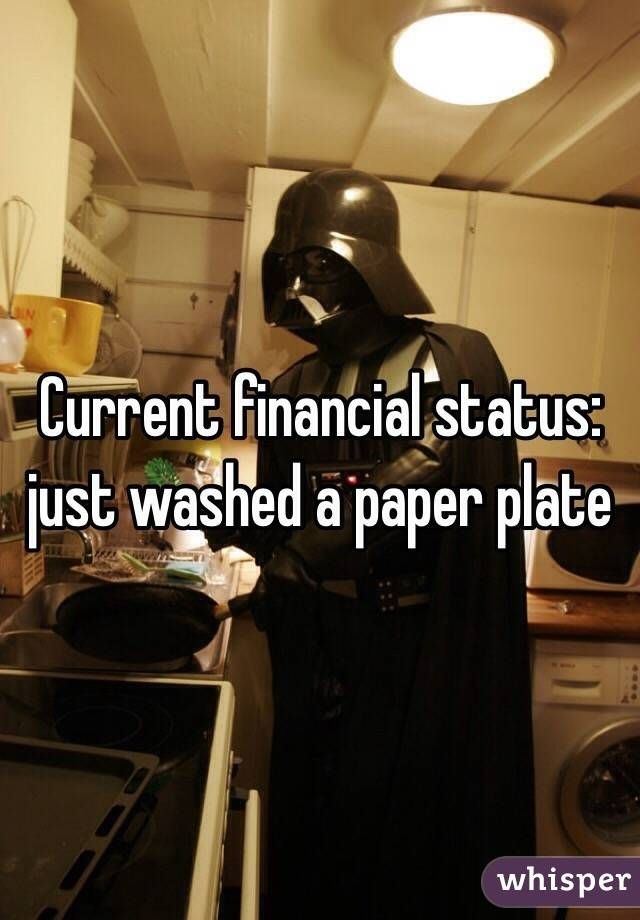 \ Current financial status just washed a paper plate\  & Current financial status: just washed a paper plate\