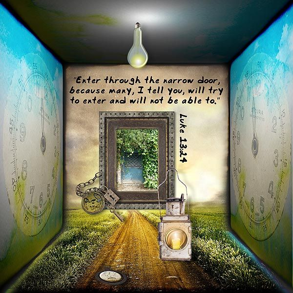 """Enter through the narrow door, because many, I tell you, will try to enter and will not be able to."" Luke 13:24 font: Commotion Business kit: Cabinet of Curiosity by Marta van Eck photo of door by mindCollision-stock (DeviantArt)"