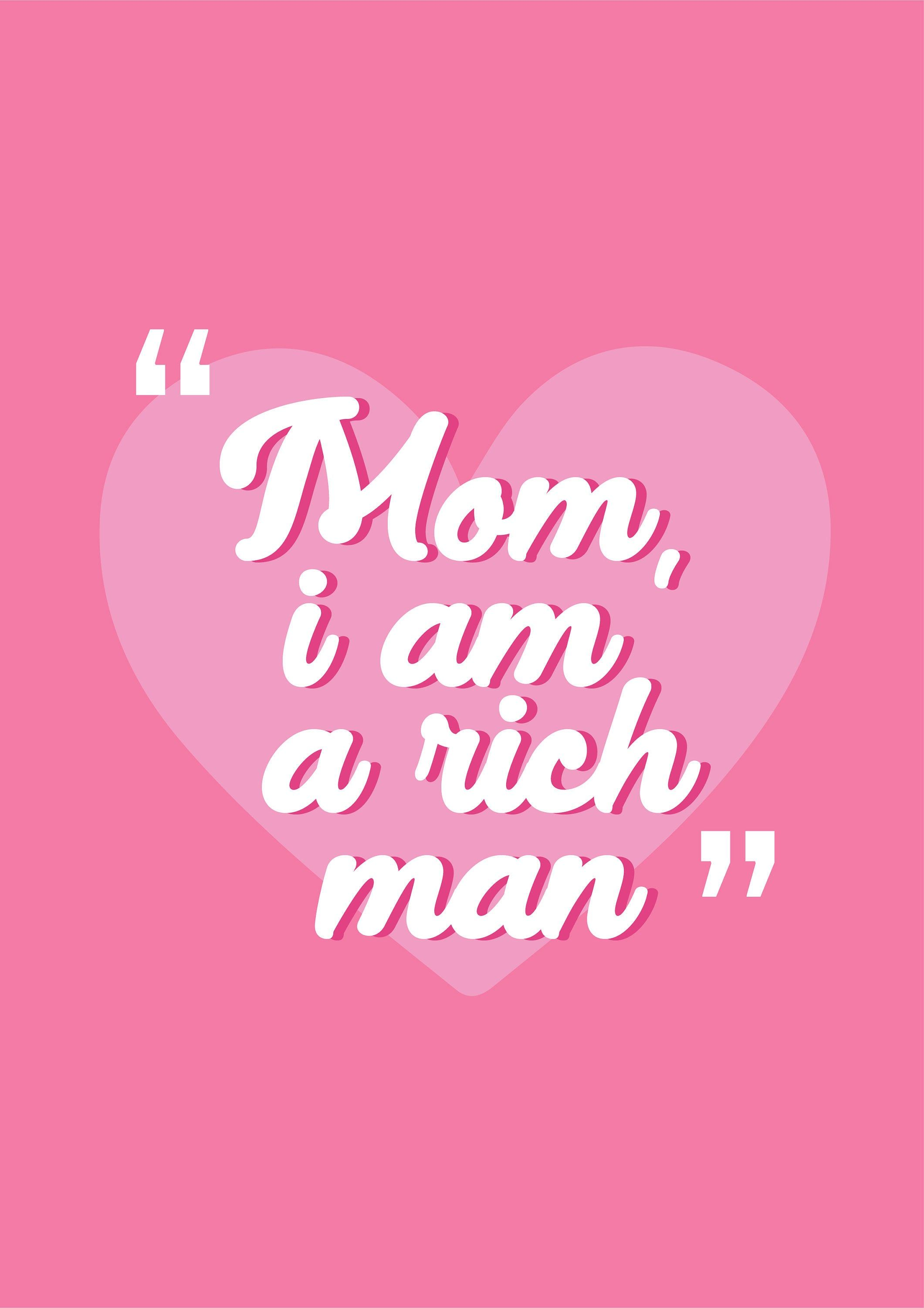 Mom, I Am A Rich Man   Colourful Pink Quote Print   A6/A5/A4   Home/Living/Office Wall Art   Motivational print