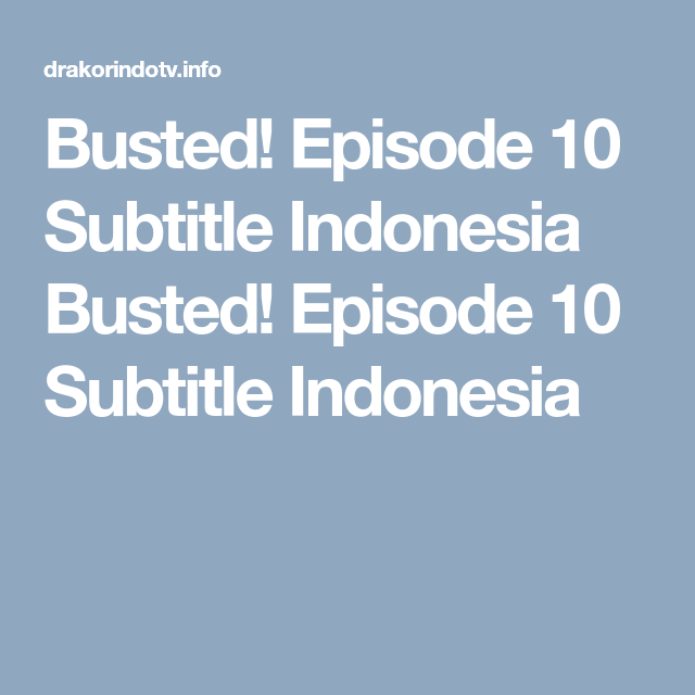 Busted! Episode 10 Subtitle Indonesia Busted! Episode 10