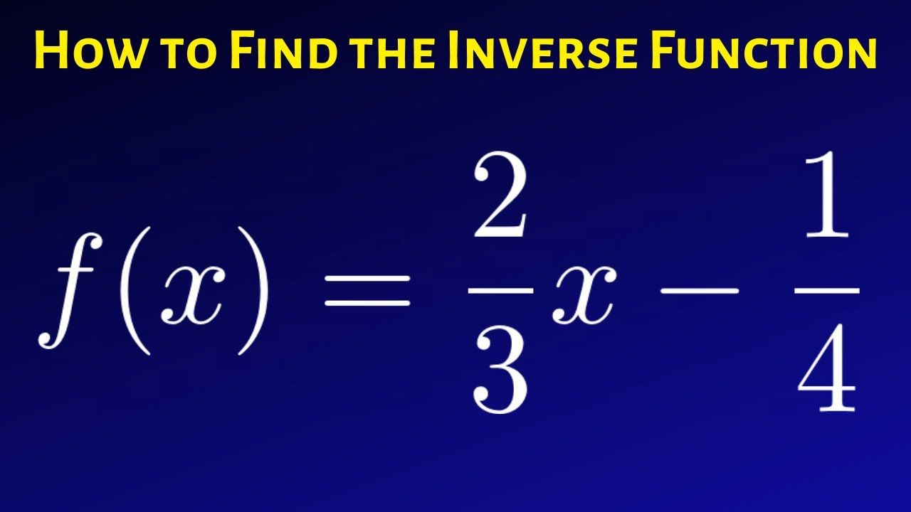 How To Find The Inverse Of A Function F X 2 3 X 1 4 Math Videos Inverse Functions F X