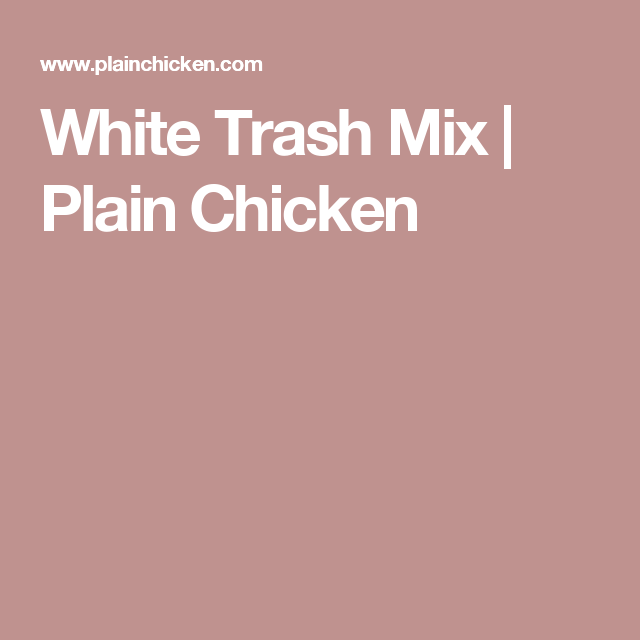 White Trash Mix | Plain Chicken