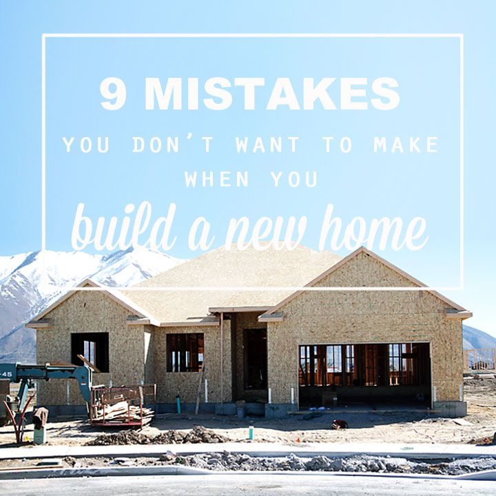 9 mistakes not to make when you build a new home. Tips and advice for