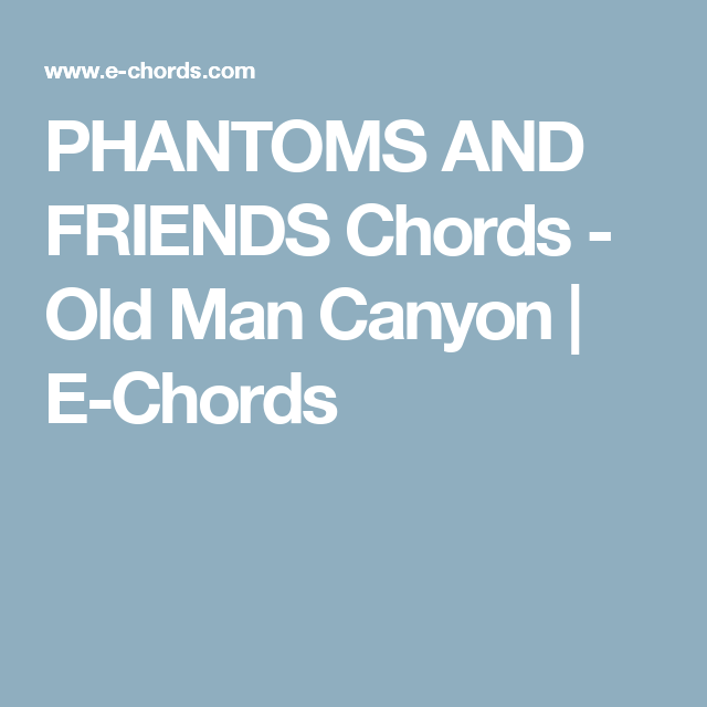 Phantoms And Friends Chords Old Man Canyon E Chords Musik
