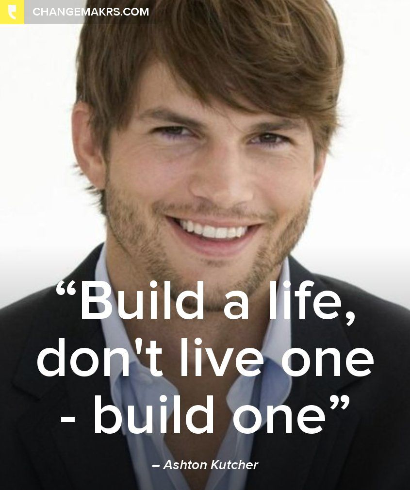 Build A Life Don T Live One Build One Ashton Kutcher Http