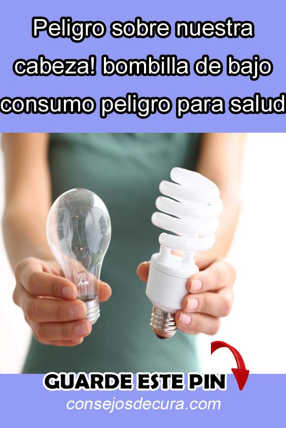 Peligro Sobre Nuestra Cabeza Bombilla De Bajo Consumo Peligro Para Salud Home Remedies Health Remedies