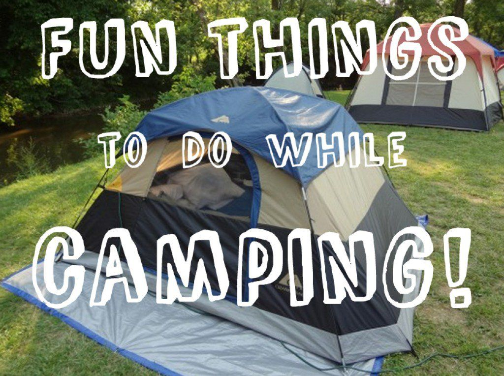 Fun things to do while camping You will also find rainy day and - what do you do for fun