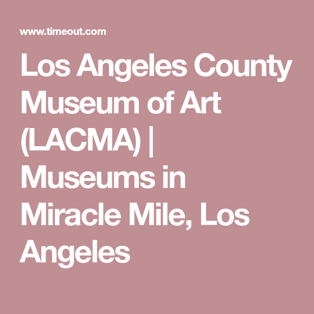 Los Angeles County Museum Of Art Lacma Museums In Miracle Mile Los Angeles Lacma Lacma Museum Art Museum