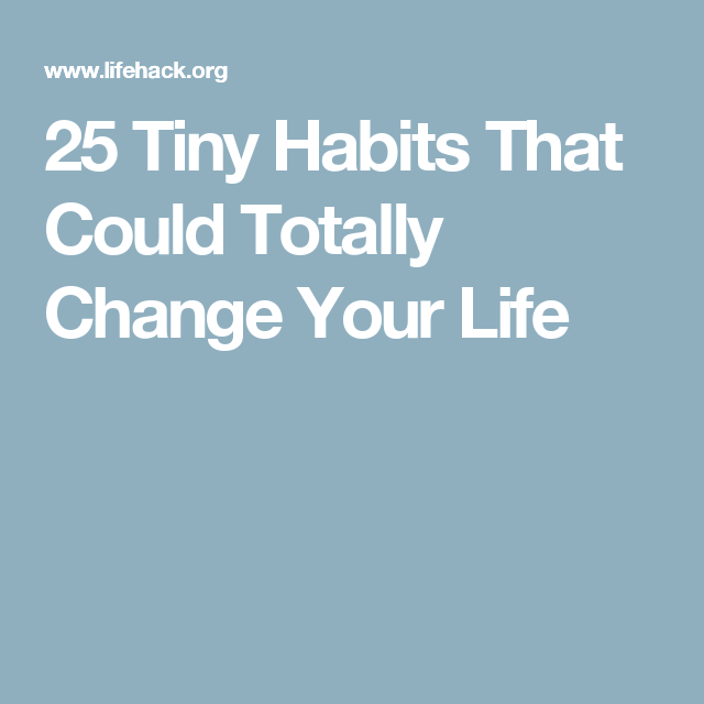 25 Tiny Habits That Could Totally Change Your Life