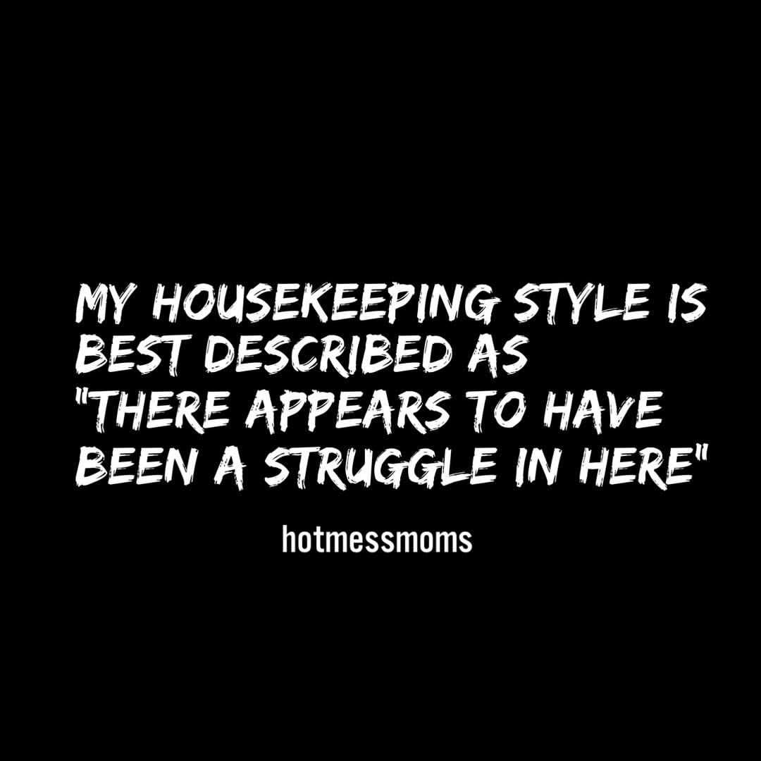 Motherhood Mom Life Housekeeping Cleaning Stay At Home Mom Homemaking Humor Funny Memes Parenting Mom Life Quotes Funny Mom Memes Mom Humor